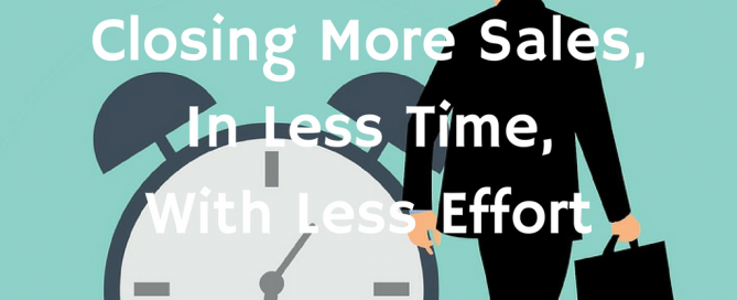 Closing More Sales in Less time with less effort